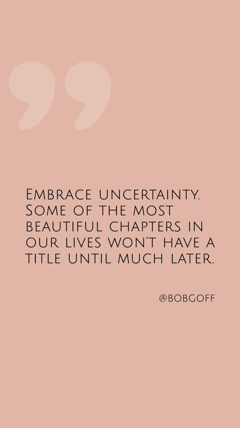 'Embrace uncertainty. Some of the most beautiful chapters in our lives wont have a title until much later.' Credit: Bob Goff