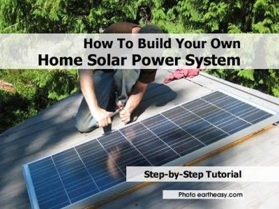 How To Build Your Own Home Solar Power System Home Tips World Homesolarpower Solar Panels For Home Build Your Own House Diy Solar