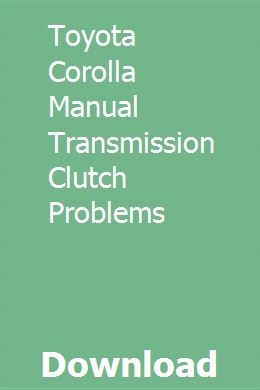Toyota Corolla Manual Transmission Clutch Problems Toyota Corolla Manual Transmission Toyota