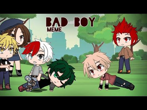 Bad Boy Meme Bnha Mha Gacha Club Youtube Boy Meme Bad Boys Memes