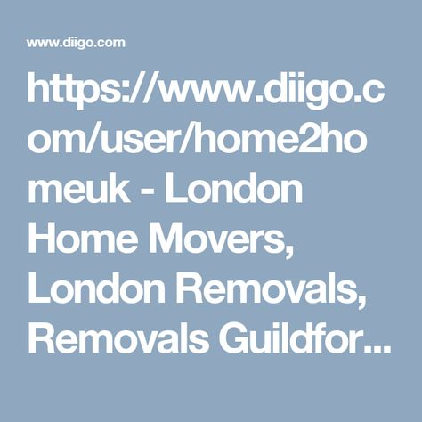 https://www.diigo.com/user/home2homeuk - London Home Movers, London Removals, Removals Guildford, Removals Bromley, Removals Service, London Movers, Removals London, Removals Company, Home Removals