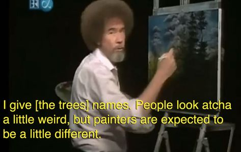 Bob Ross Quote Pictures he was all its okay to be weird bob ross bob ross Bob Ross Quote. Here is Bob Ross Quote Pictures for you. Bob Ross Quote bob ross quote its the imperfections that make something. Bob Ross Quote maybe. Bob Ross Quotes, Happy Little Trees, Bob Ross Paintings, The Joy Of Painting, Rick Ross, Humanity Restored, Wholesome Memes, Faith In Humanity, Comic
