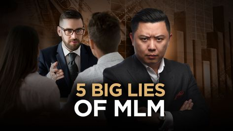 5 Big Lies Of Multi-level Marketing - Why Most Wannabe Entrepreneurs Fail at MLM