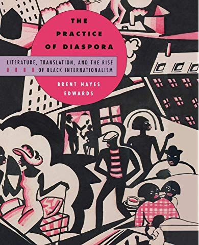 The Practice Of Diaspora Literature Translation And The Rise Of Black Internationalism African American Studies Literature Diaspora
