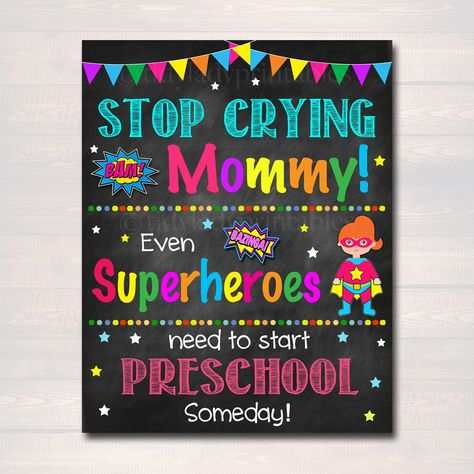 Stop Crying Mom First Day Of Preschool Superhero Chalkboard Sign