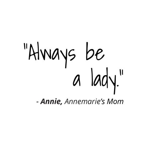 """Always be a lady."""