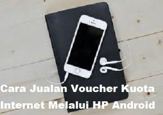 Cara Jualan Voucher Kuota Internet Melalui Hp Android Internet Android