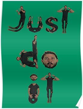 Shia Labeouf Just Do It Poster By Asdmarisol In 2020 Funny Pictures Funny Memes Tumblr Funny