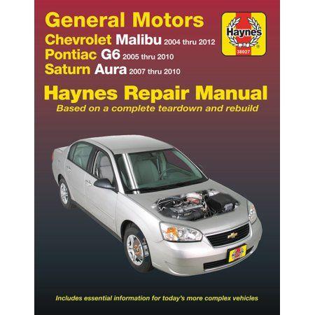 Chevrolet Malibu 04 12 Pontiac G6 05 10 Saturn Aura 07 10 Haynes Repair Manual Does Not Include 2004 And 2005 Chevrolet Classic Models Or Information Chevrolet Malibu Repair Manuals General Motors
