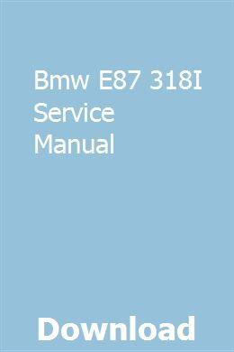 Bmw E87 318i Service Manual Bmw E30 Bmw Bmw E46