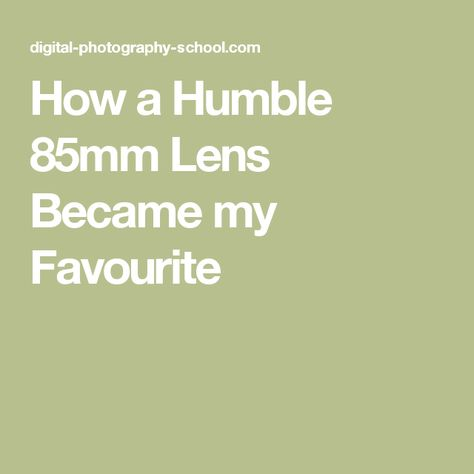 How a Humble 85mm Lens Became my Favourite