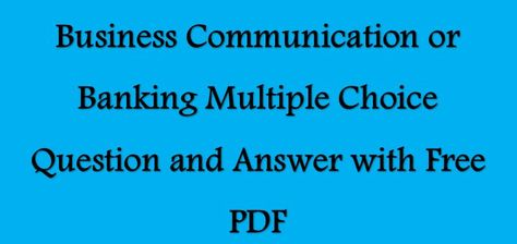 Business Communication Multiple choice Questions(MCQ)Answers