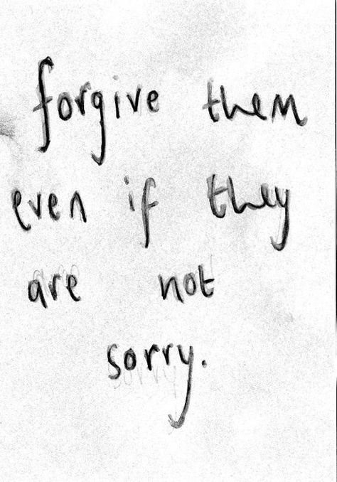 Forgiving is really about letting it go on your end and not carrying around the anger that eats you up.