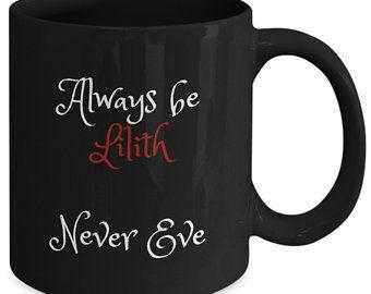 Always Be Lilith Never Eve Mug My Wishlist Mugs Gifts