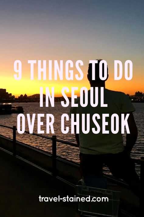 9 Wonderful Things to do during Chuseok in Seoul