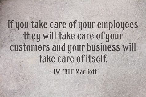 Bill Marriott If You Take Care Of Your Employees Customers Quotes Customer Service Quotes Performance Quote
