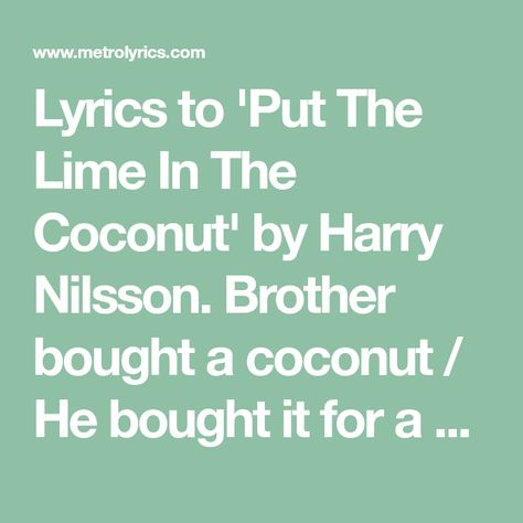 Lyrics To Put The Lime In The Coconut By Harry Nilsson Brother Bought A Coconut He Bought It For A Dime His Sister H Harry Nilsson Lyrics Beatles Songs
