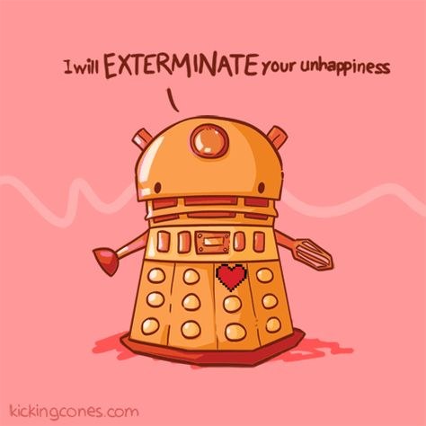 From Kicking Cones tumblr .. How cute! Doctor Who Dalek will ExTERMINATE your unhappiness :)
