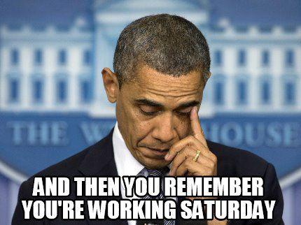 Meme Creator Funny And Then You Remember You Re Working Saturday Meme Generator At Memecreator Org Saturday Humor Saturday Memes Work Humor