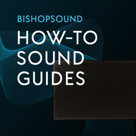 The Ultimate How-To Sound Guides From BishopSound