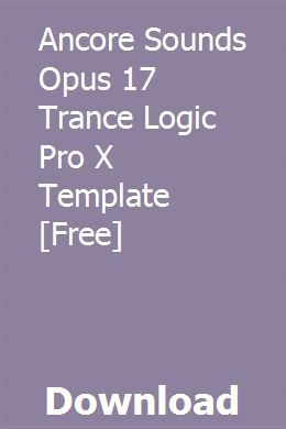 Ancore Sounds Opus 17 Trance Logic Pro X Template Free