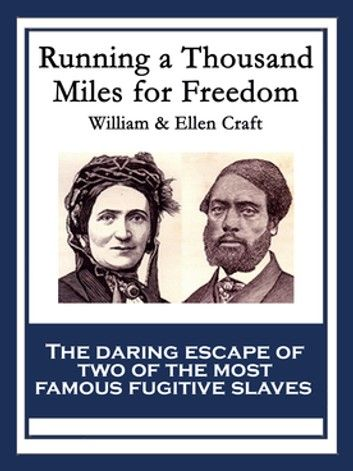 Running A Thousand Miles For Freedom Ebook By William Craft