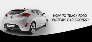 Tracking Ford Factory Car Orders Is Quite Simple In Order To Track Ford Factory Car Order You Need To Follow Few Simple Steps Car Ford Transportation