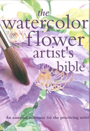 Pdf Download The Watercolor Flower Artist S Bible An Essential