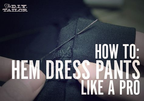 The DIY Tailor: How to Hem Dress Pants Like a Pro ~ this is a -really- good step-by-step tutorial with photos.