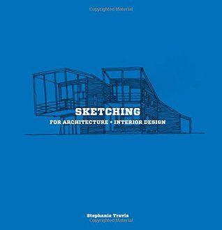 Pdf Download Sketching For Architecture Interior Design By Stephanie Travis Free Epub