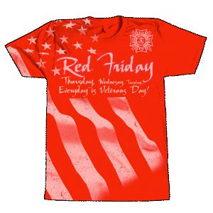 Red Friday – Show your support for our troops by wearing red every Friday!  To purchase the VFW Red Friday T-shirt go to http://www.vfwstore.org/detail.aspx?ID=30583