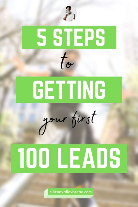 5 Steps To Getting Your First 100 Leads