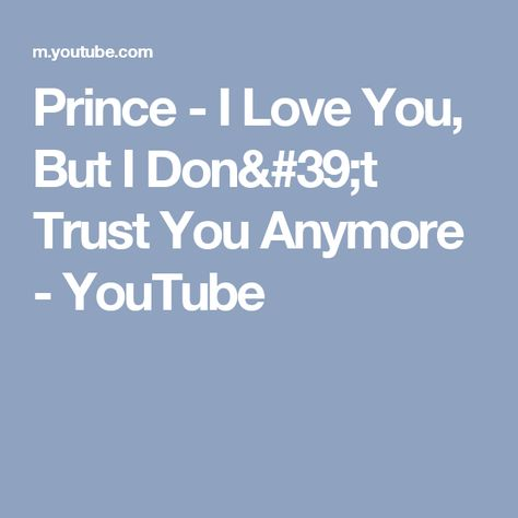 Prince I Love You But I Dont Trust You Anymore Youtube