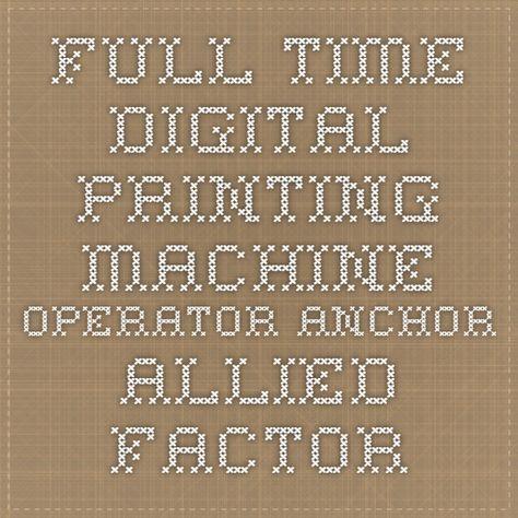 Full-Time Digital Printing Machine Operator Anchor Allied Factory - machine operator job description