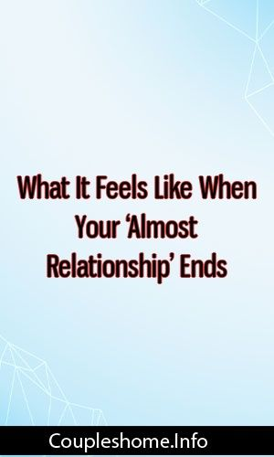 What It Feels Like When Your 'Almost Relationship' Ends