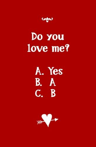 Valentine's Day Quote   Humourous Love and Friendship Quote   Do you love me? A. Yes  B. A  C. B   WriteRunBooks.com
