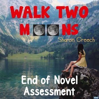 Walk Two Moon By Sharon Creech End Of Novel Assessment Include 20 Multiple Choice Question 6 Sequential Order Activitie Comprehension Essay Discussion Theme