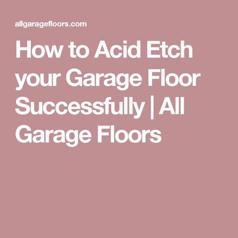How to Acid Etch your Garage Floor Successfully | All Garage Floors