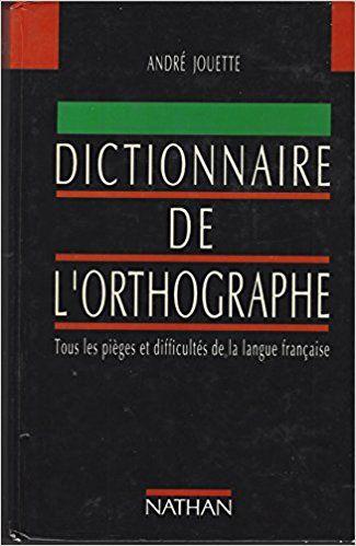 Dictionnaire De L Orthographe Andre Jouette Livres Orthographe Dictionnaire Langue Francaise