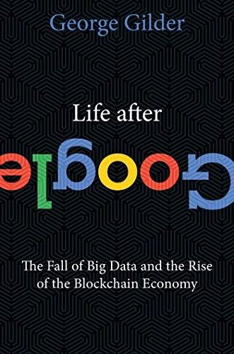 Life After Google The Fall Of Big Data And The Rise Of The