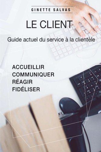 Telecharger Le Client Guide Actuel Du Service Client Pdf Gratuitement Livre In 2020 Good Books Amazon Books Ebook