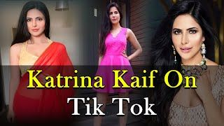 Tik Tok Has Katrina Kaif Katrina Kaif Katrina Bollywood News