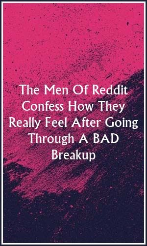 The Men Of Reddit Confess How They Really Feel After Going Through