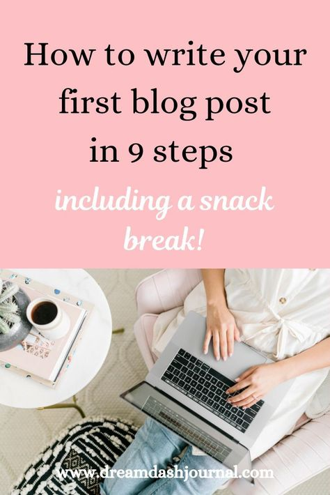 How to Write Your First Blog Post in 9 Steps, (Including a Snack Break!)