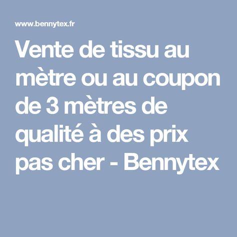 Vente de tissu au mètre ou au coupon de 3 mètres de qualité à des prix pas cher - Bennytex