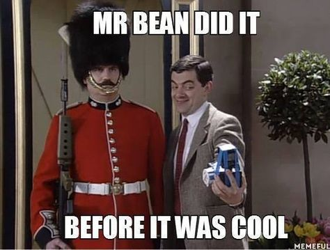 Mr. Bean did it before Funny, Mr. Bean