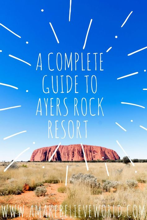 A Complete Guide To Ayers Rock Resort Australia New