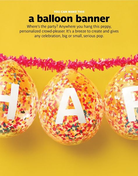 Fill clear balloons with confetti, blow them up, and rub them on the carpet to make confetti cling to the insides. Put letters on the balloons and hang them to make a banner.