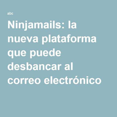 Ninjamails: la nueva plataforma que puede desbancar al correo electrónico