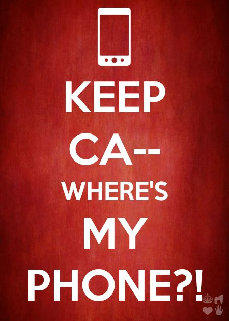 Keep Ca-- Where\'s My Phone?! | Calm quotes, Keep calm ...